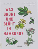 Thomas Schmidt: Was grünt und blüht in Hamburg? Ein pflanzenkundlicher Stadtführer